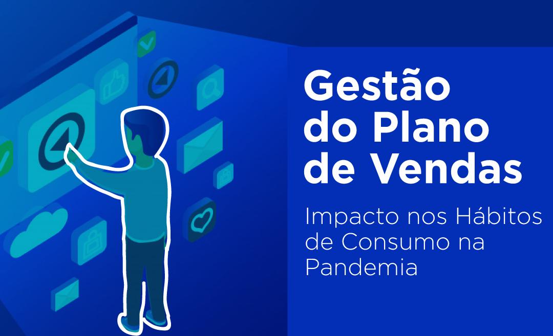 Gestão do Plano de Vendas – Impacto nos Hábitos de Consumo na Pandemia