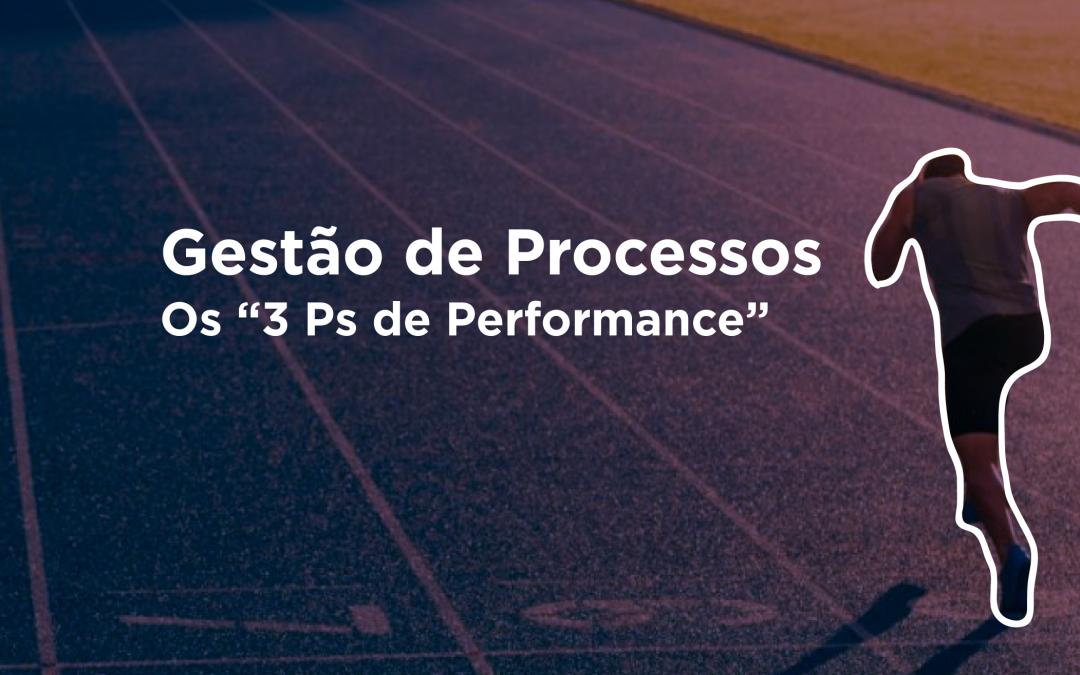 Gestão de Processos – Os 3 P´s de Performance