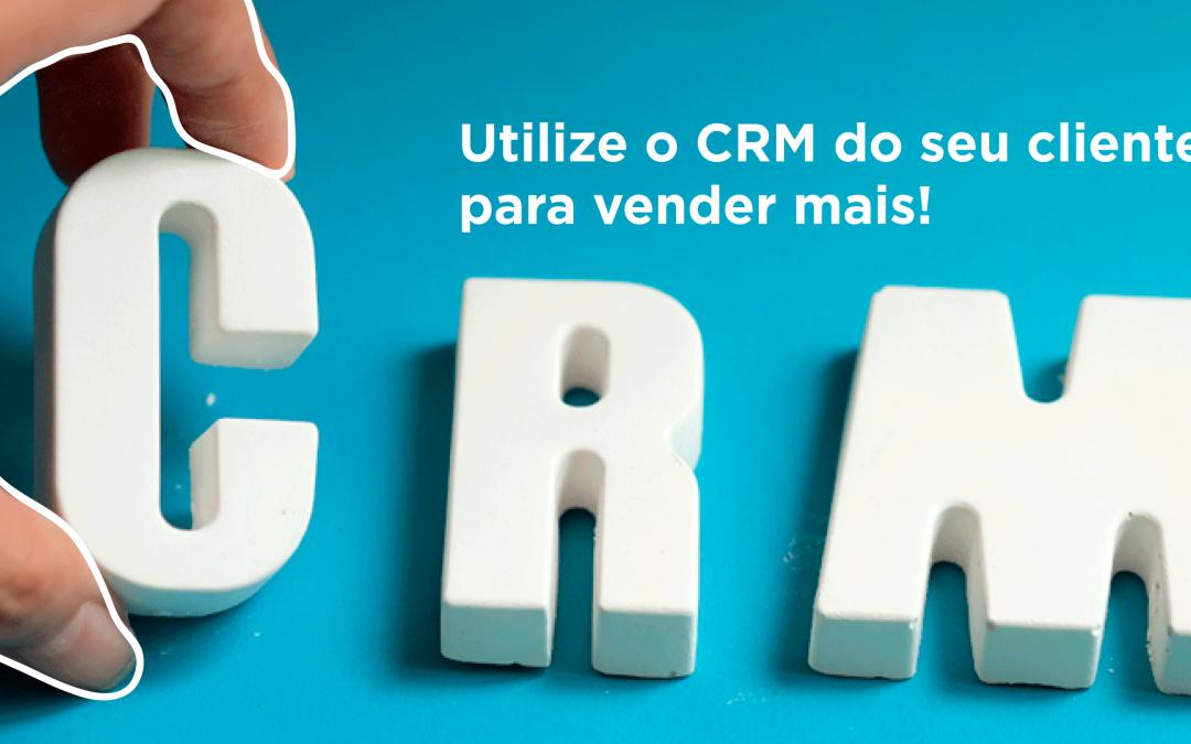 Utilize o CRM do seu cliente para vender mais!