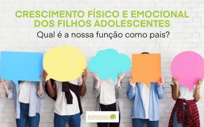 Crescimento Físico e Emocional do seu filho adolescente. Qual é a nossa função como pais?