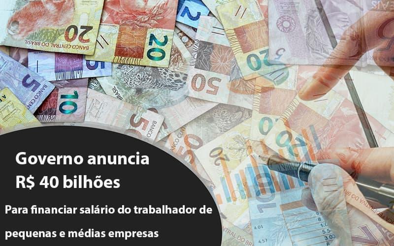 Governo Anuncia R$ 40 Bi Para Financiar Salário Do Trabalhador De Pequenas E Médias Empresas - Contabilidade Em Campinas | JL Ramos Contabilidade Digital