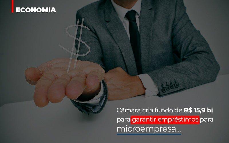 Camara Cria Fundo De Rs 15 9 Bi Para Garantir Emprestimos Para Microempresa - Contabilidade Em Campinas | JL Ramos Contabilidade Digital