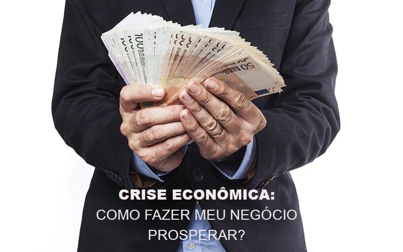 Crise Economica Como Fazer Meu Negocio Prosperar - Contabilidade Em Campinas | JL Ramos Contabilidade Digital