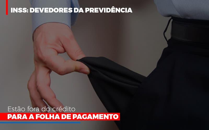 Inss Devedores Da Previdencia Estao Fora Do Credito Para Folha De Pagamento - Contabilidade Em Campinas | JL Ramos Contabilidade Digital