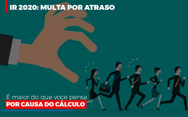 Ir 2020 Multa Por Atraso E Maior Do Que Voce Pensa Por Causa Do Calculo Restituição - Contabilidade Em Campinas | JL Ramos Contabilidade Digital