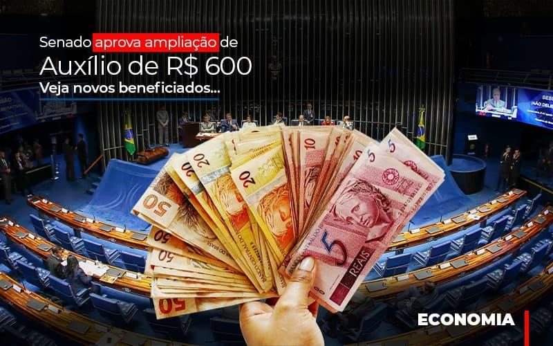 Senado Aprova Ampliacao De Auxilio De Rs 600 Veja Novos Beneficiados - Contabilidade Em Campinas | JL Ramos Contabilidade Digital
