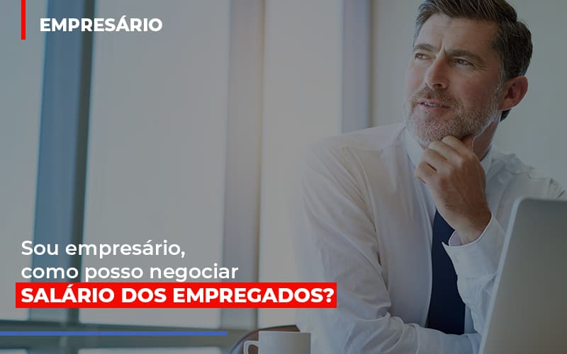 Sou Empresario Como Posso Negociar Salario Dos Empregados - Contabilidade Em Campinas | JL Ramos Contabilidade Digital