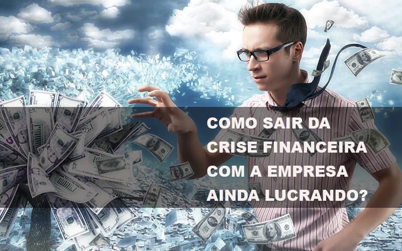 Como Sair Da Crise Financeira Com A Empresa Ainda Lucrando - Contabilidade Em Campinas | JL Ramos Contabilidade Digital