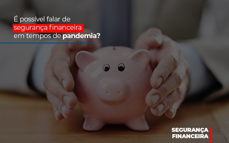 E Possivel Falar De Seguranca Financeira Em Tempos De Pandemia - Contabilidade Em Campinas | JL Ramos Contabilidade Digital