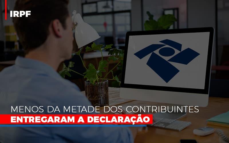Irpf Menos Da Metade Dos Contribuintes Entregaram A Declaracao - Contabilidade Em Campinas | JL Ramos Contabilidade Digital