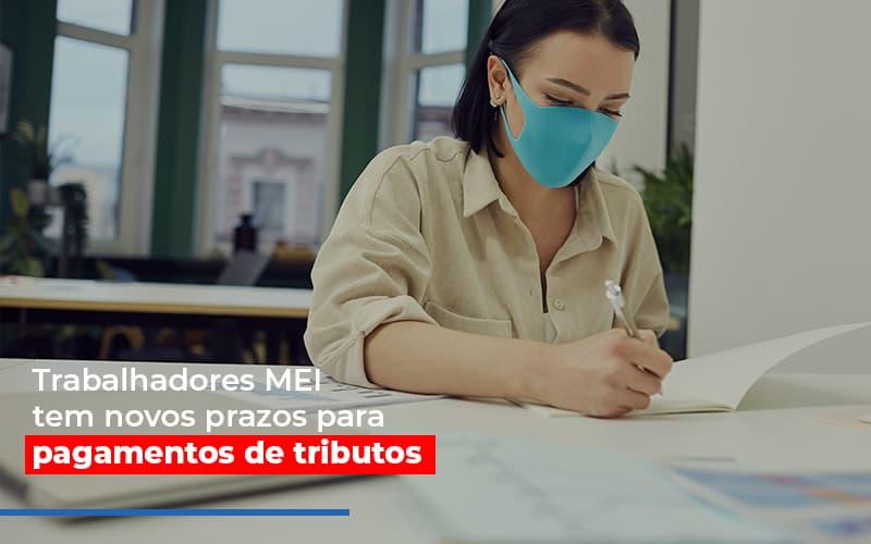Mei Trabalhadores Mei Tem Novos Prazos Para Pagamentos De Tributos - Contabilidade Em Campinas | JL Ramos Contabilidade Digital