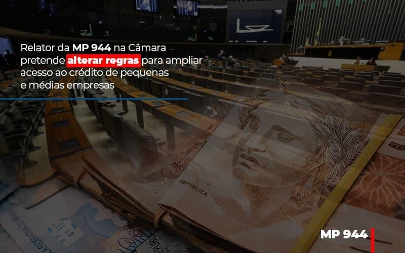 Relator Da Mp 944 Na Camara Pretende Alterar Regras Para Ampliar Acesso Ao Credito De Pequenas E Medias Empresas - Contabilidade Em Campinas | JL Ramos Contabilidade Digital