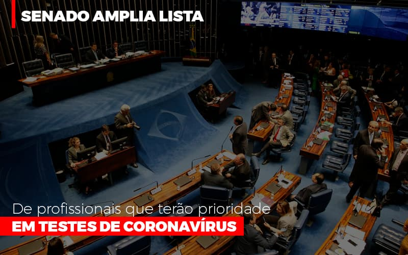 Senado Amplia Lista De Profissionais Que Terao Prioridade Em Testes De Coronavirus - Contabilidade Em Campinas | JL Ramos Contabilidade Digital