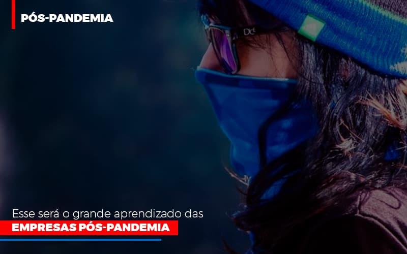 Esse Sera O Grande Aprendizado Das Empresas Pos Pandemia - Contabilidade Em Campinas | JL Ramos Contabilidade Digital