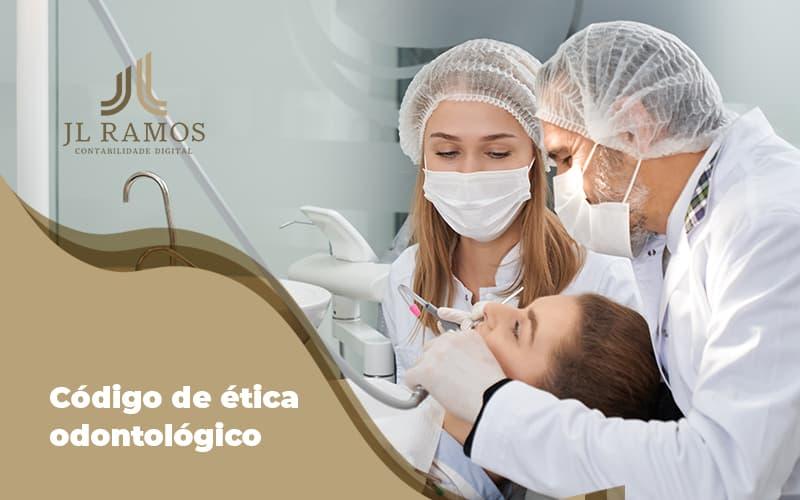 A Importancia Do Codigo De Etica Odontologico Para Sua Carreira Post (1) - Contabilidade Em Campinas | JL Ramos Contabilidade Digital