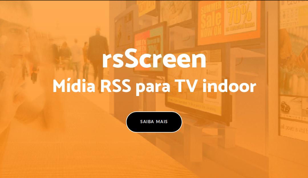 RSScreen: Conteúdo para Mídia Indoor